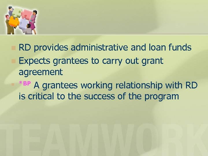 RD provides administrative and loan funds n Expects grantees to carry out grant agreement