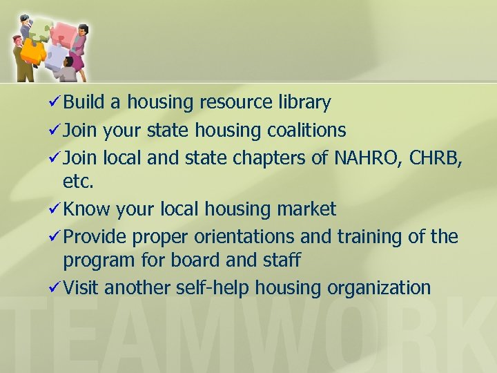 ü Build a housing resource library ü Join your state housing coalitions ü Join