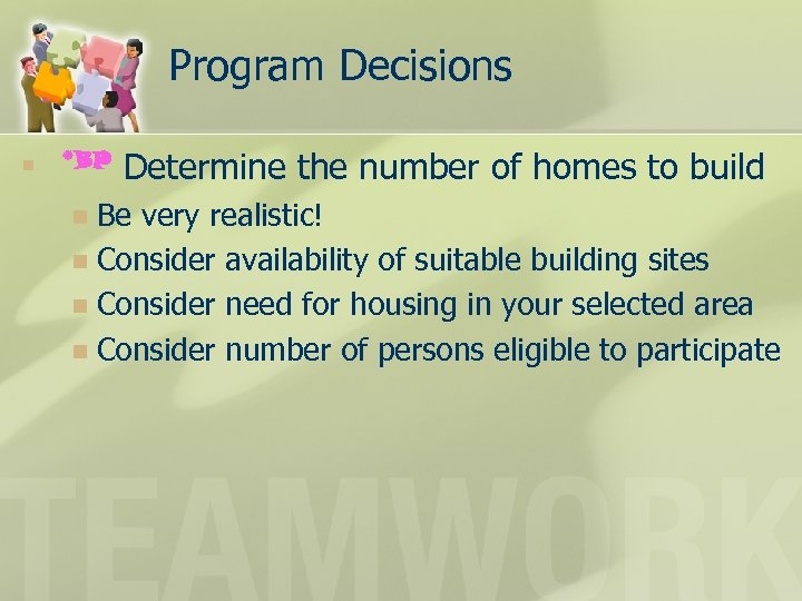 Program Decisions n *BP Determine the number of homes to build Be very realistic!