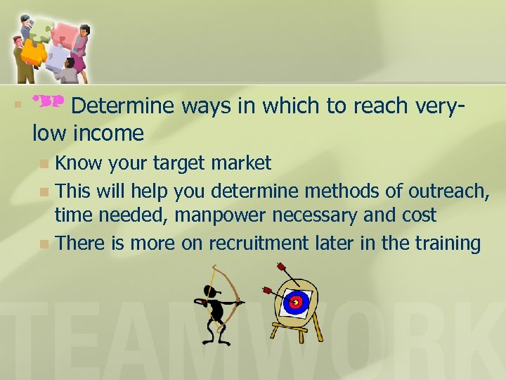 n Determine ways in which to reach verylow income *BP Know your target market