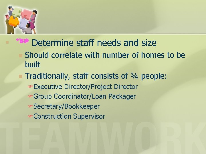 n *BP Determine staff needs and size Should correlate with number of homes to