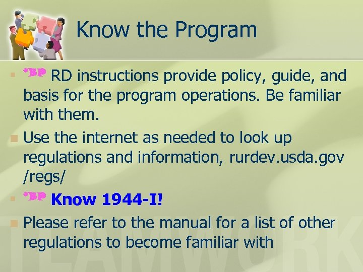 Know the Program RD instructions provide policy, guide, and basis for the program operations.