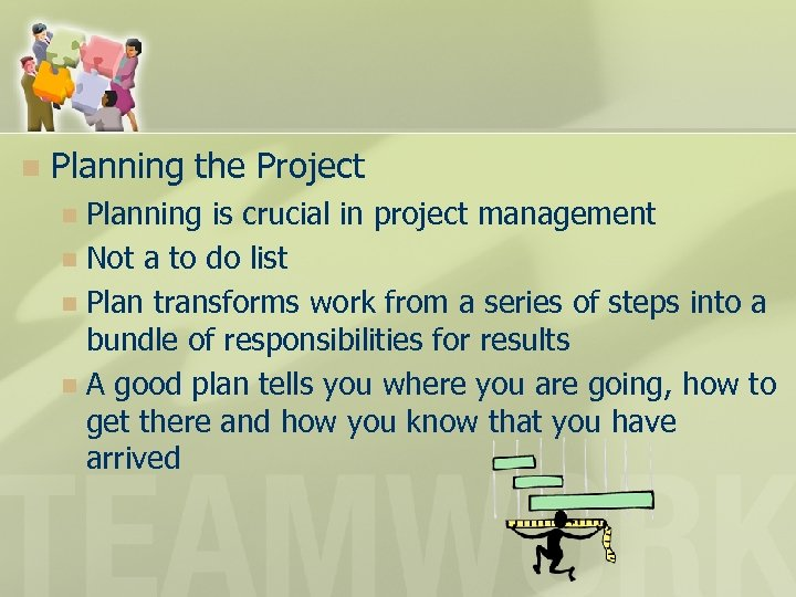 n Planning the Project Planning is crucial in project management n Not a to