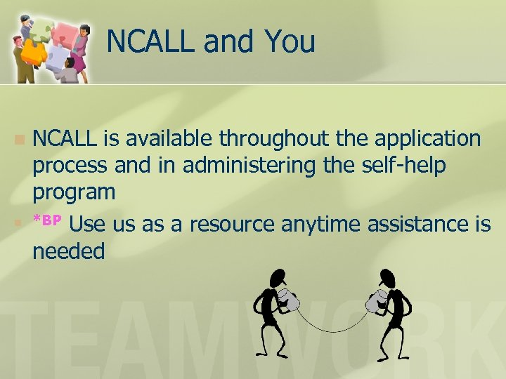 NCALL and You n n NCALL is available throughout the application process and in