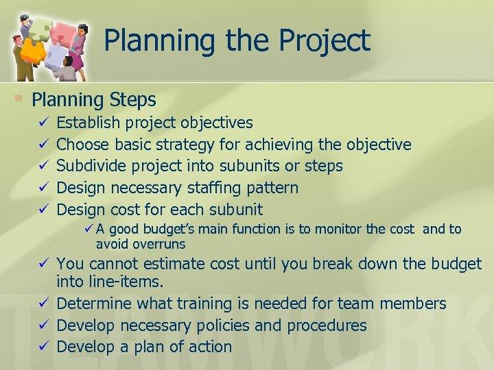 Planning the Project § Planning Steps ü ü ü Establish project objectives Choose basic