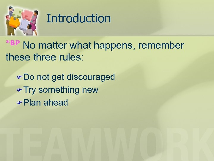 Introduction *BP No matter what happens, remember these three rules: F Do not get