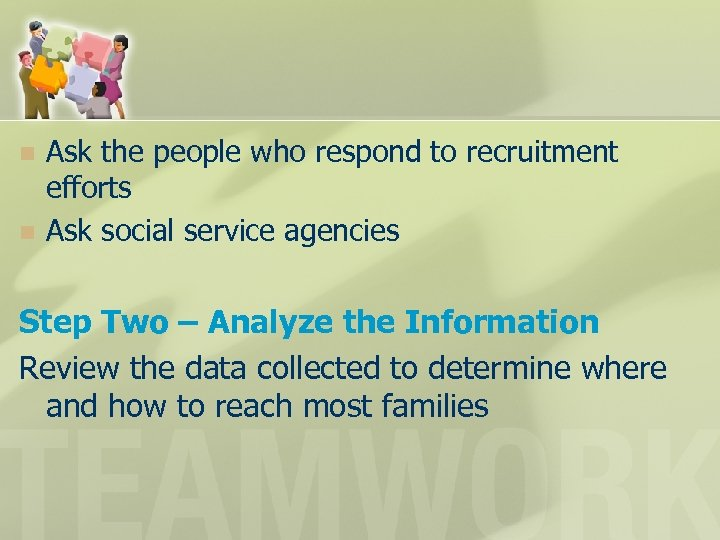 n n Ask the people who respond to recruitment efforts Ask social service agencies
