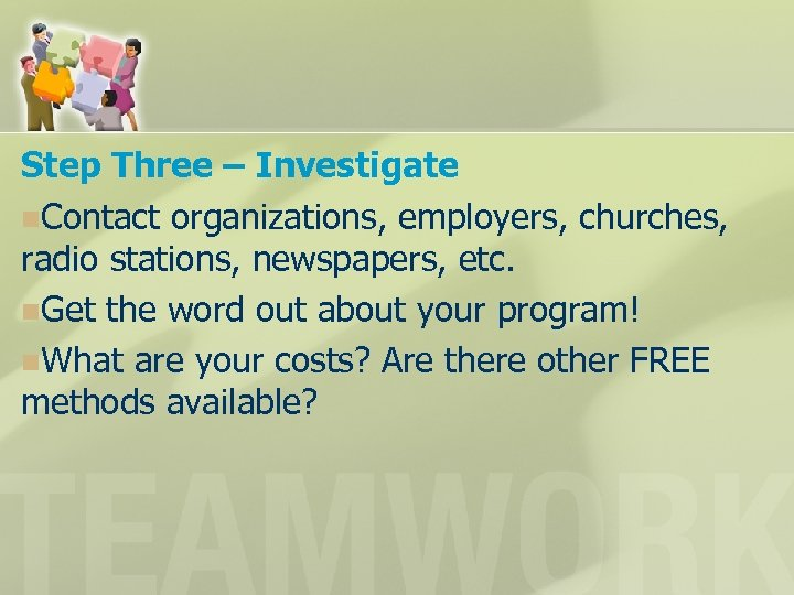 Step Three – Investigate n. Contact organizations, employers, churches, radio stations, newspapers, etc. n.