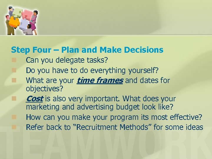 Step Four – Plan and Make Decisions n n n Can you delegate tasks?
