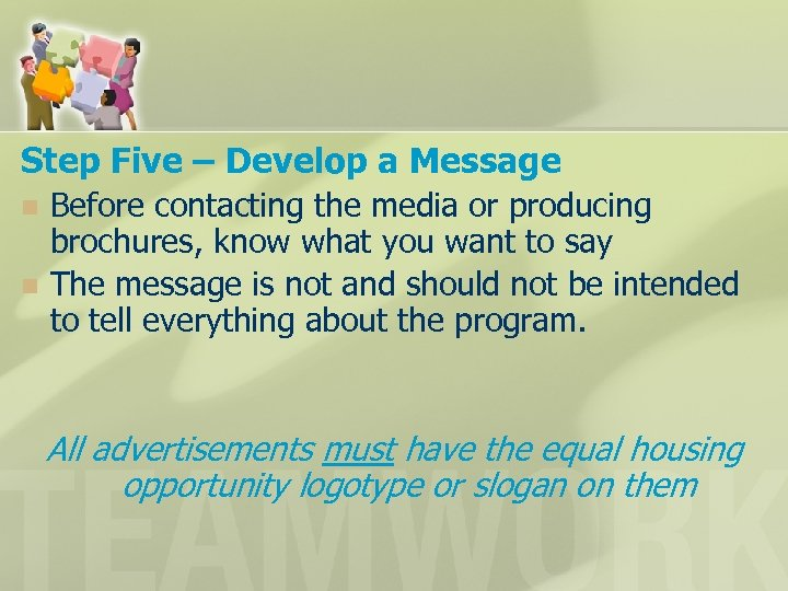Step Five – Develop a Message n n Before contacting the media or producing