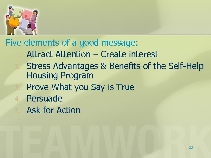 Five elements of a good message: 1. Attract Attention – Create interest 2. Stress
