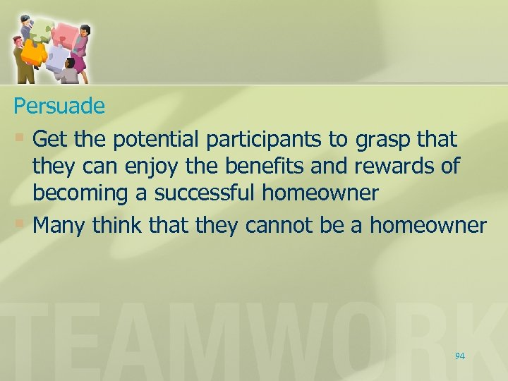 Persuade § Get the potential participants to grasp that they can enjoy the benefits