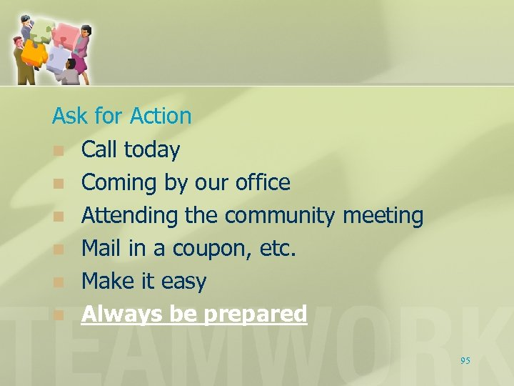 Ask for Action n Call today n Coming by our office n Attending the