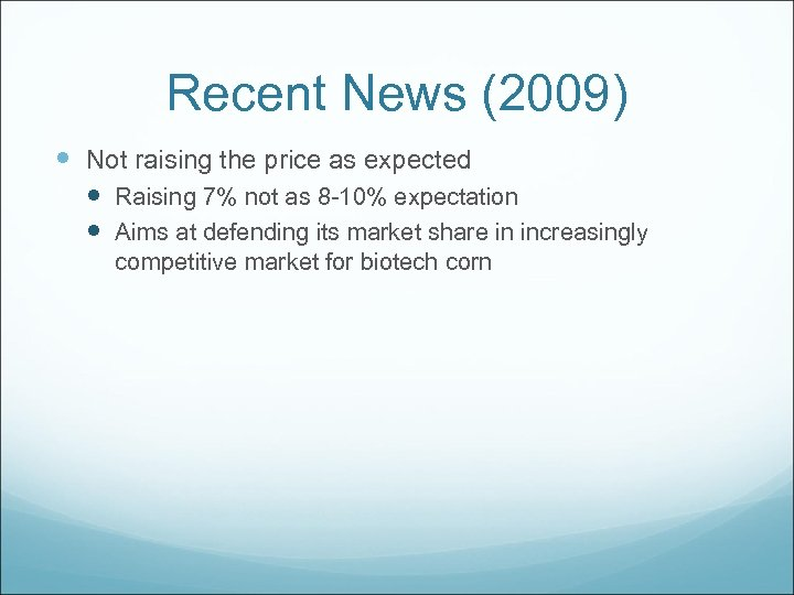 Recent News (2009) Not raising the price as expected Raising 7% not as 8