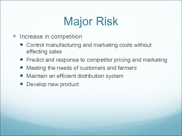 Major Risk Increase in competition Control manufacturing and marketing costs without affecting sales Predict
