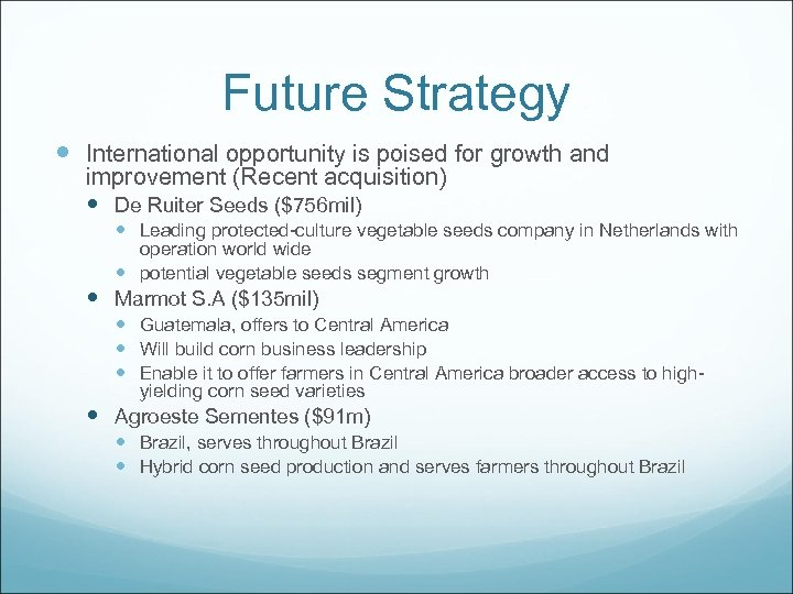 Future Strategy International opportunity is poised for growth and improvement (Recent acquisition) De Ruiter