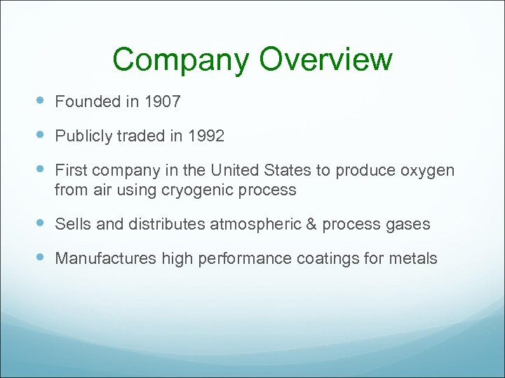 Company Overview Founded in 1907 Publicly traded in 1992 First company in the United