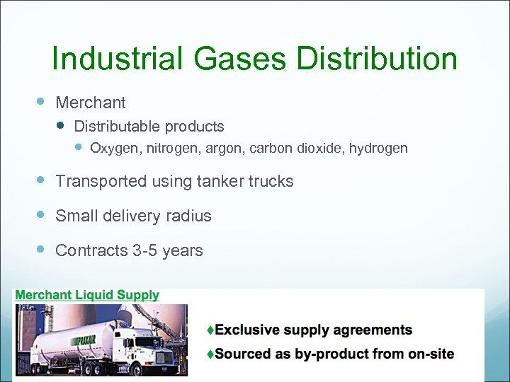 Industrial Gases Distribution Merchant Distributable products Oxygen, nitrogen, argon, carbon dioxide, hydrogen Transported using