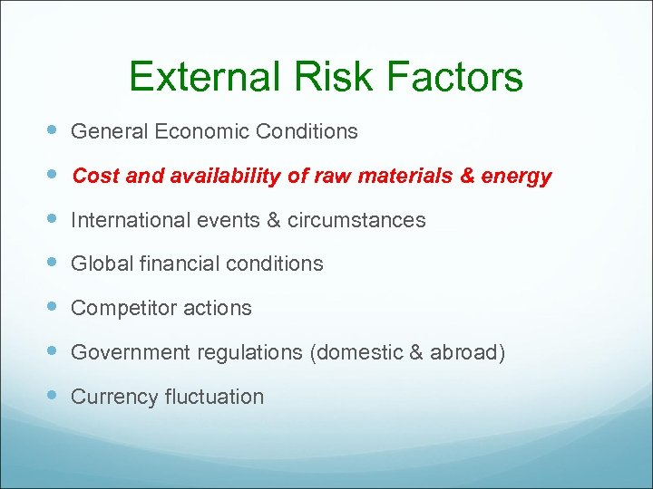 External Risk Factors General Economic Conditions Cost and availability of raw materials & energy