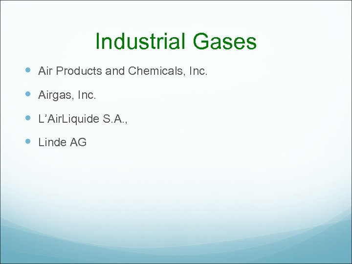 Industrial Gases Air Products and Chemicals, Inc. Airgas, Inc. L'Air. Liquide S. A. ,