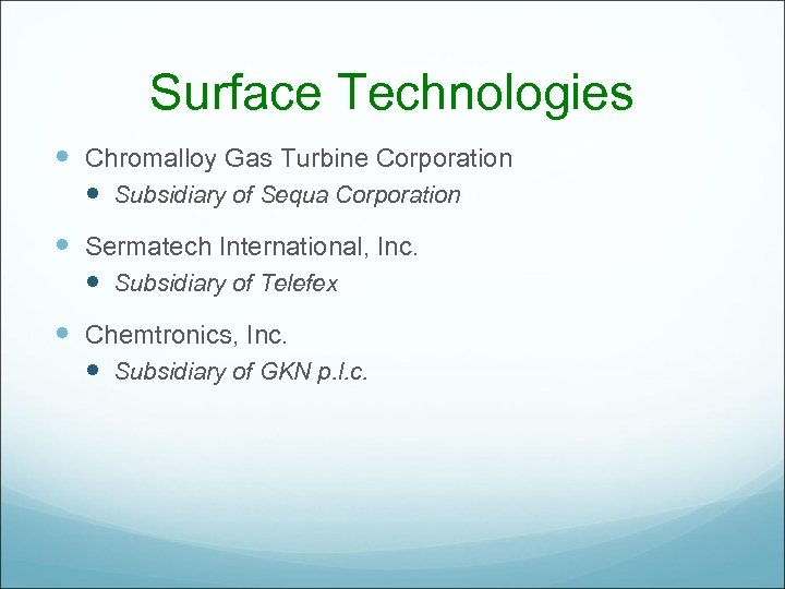 Surface Technologies Chromalloy Gas Turbine Corporation Subsidiary of Sequa Corporation Sermatech International, Inc. Subsidiary