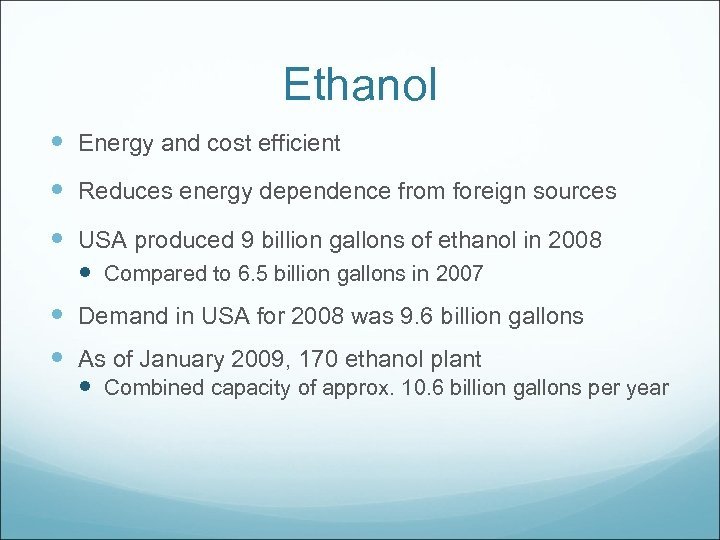 Ethanol Energy and cost efficient Reduces energy dependence from foreign sources USA produced 9