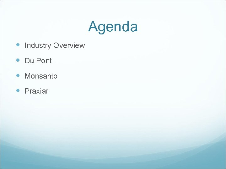 Agenda Industry Overview Du Pont Monsanto Praxiar