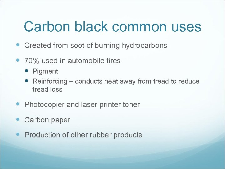 Carbon black common uses Created from soot of burning hydrocarbons 70% used in automobile