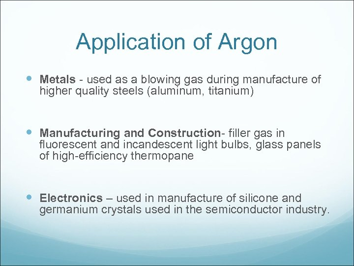 Application of Argon Metals - used as a blowing gas during manufacture of higher