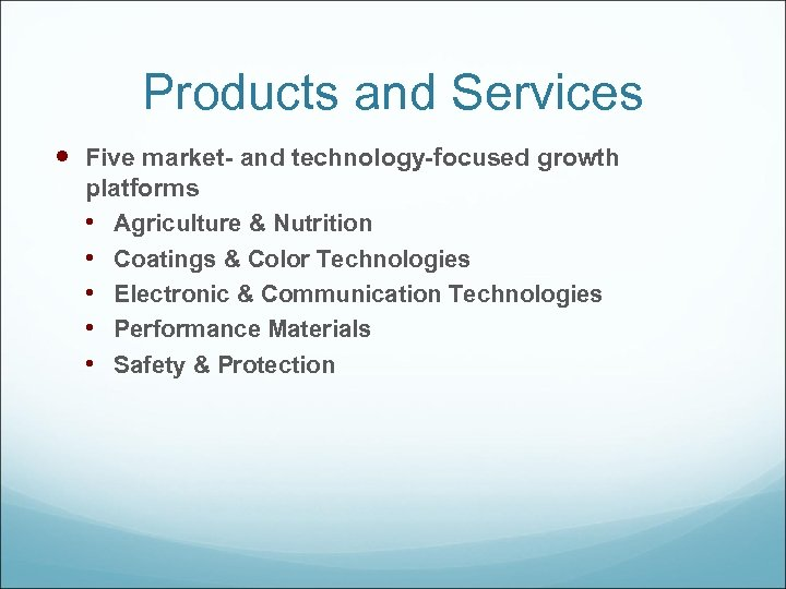 Products and Services Five market- and technology-focused growth platforms • Agriculture & Nutrition •