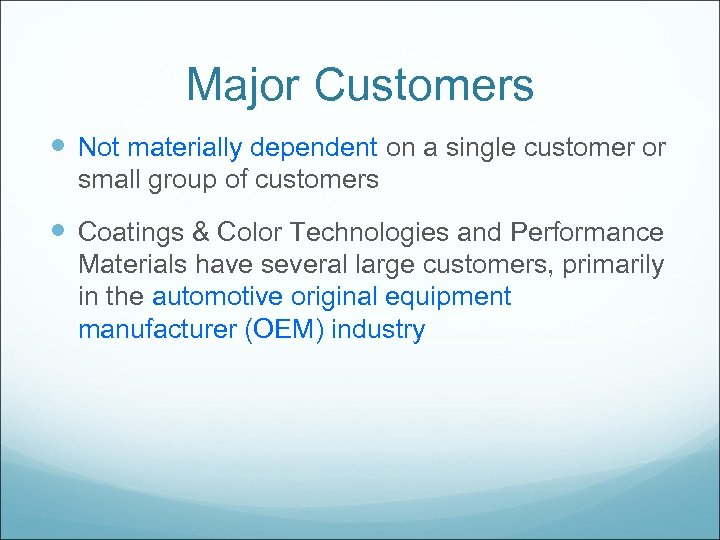 Major Customers Not materially dependent on a single customer or small group of customers