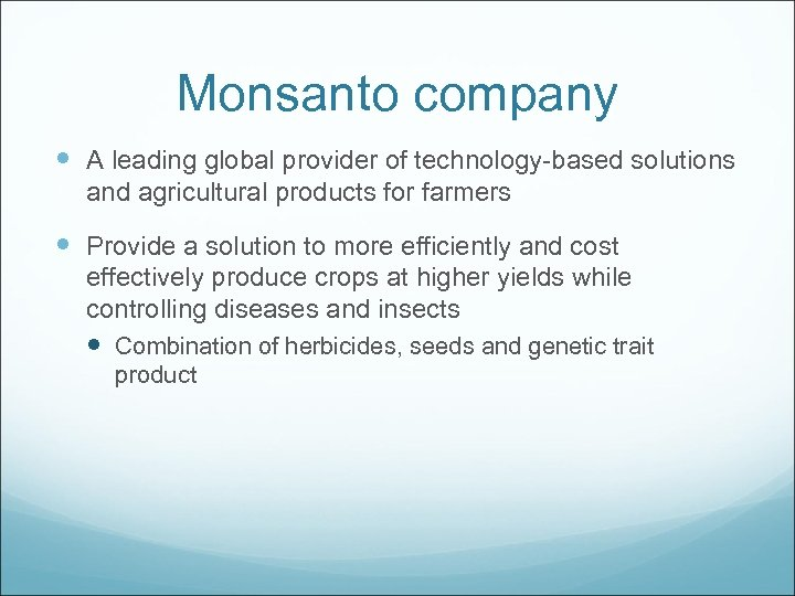 Monsanto company A leading global provider of technology-based solutions and agricultural products for farmers