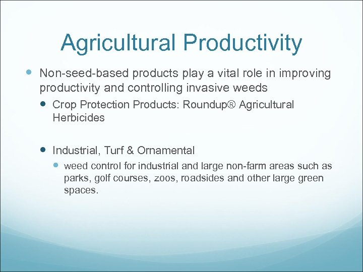 Agricultural Productivity Non-seed-based products play a vital role in improving productivity and controlling invasive