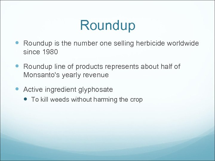 Roundup is the number one selling herbicide worldwide since 1980 Roundup line of products