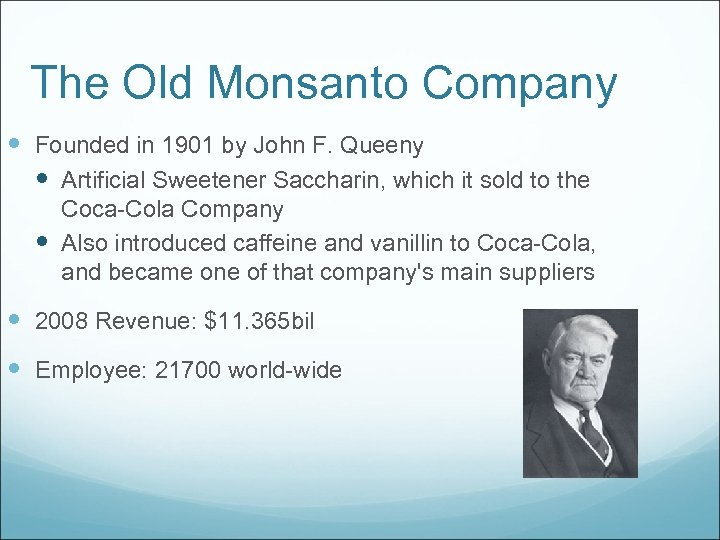 The Old Monsanto Company Founded in 1901 by John F. Queeny Artificial Sweetener Saccharin,