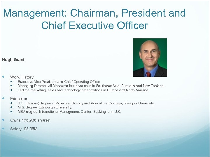 Management: Chairman, President and Chief Executive Officer Hugh Grant Work History Executive Vice President