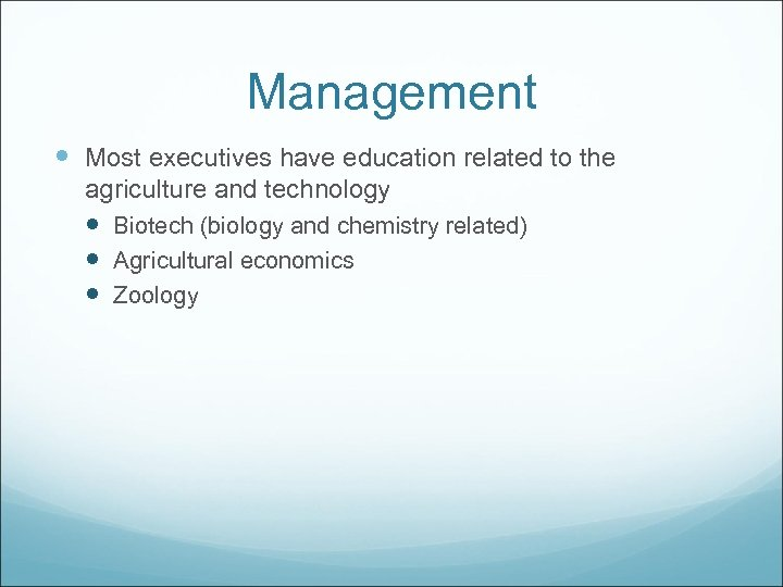 Management Most executives have education related to the agriculture and technology Biotech (biology and