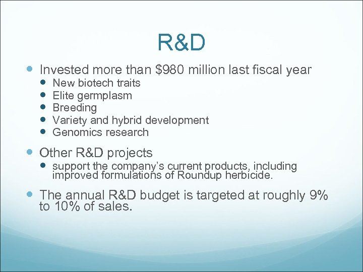 R&D Invested more than $980 million last fiscal year New biotech traits Elite germplasm