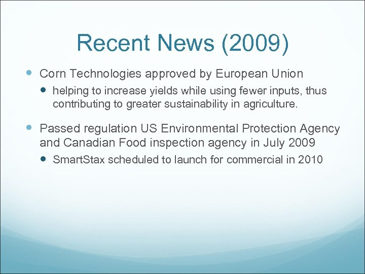 Recent News (2009) Corn Technologies approved by European Union helping to increase yields while