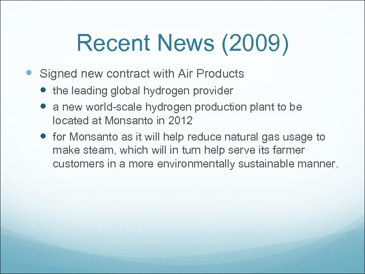 Recent News (2009) Signed new contract with Air Products the leading global hydrogen provider