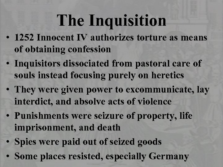 The Inquisition • 1252 Innocent IV authorizes torture as means of obtaining confession •
