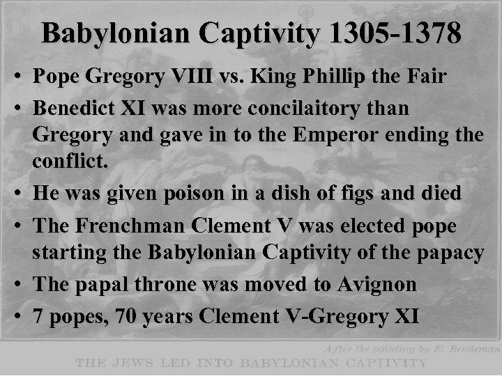 Babylonian Captivity 1305 -1378 • Pope Gregory VIII vs. King Phillip the Fair •