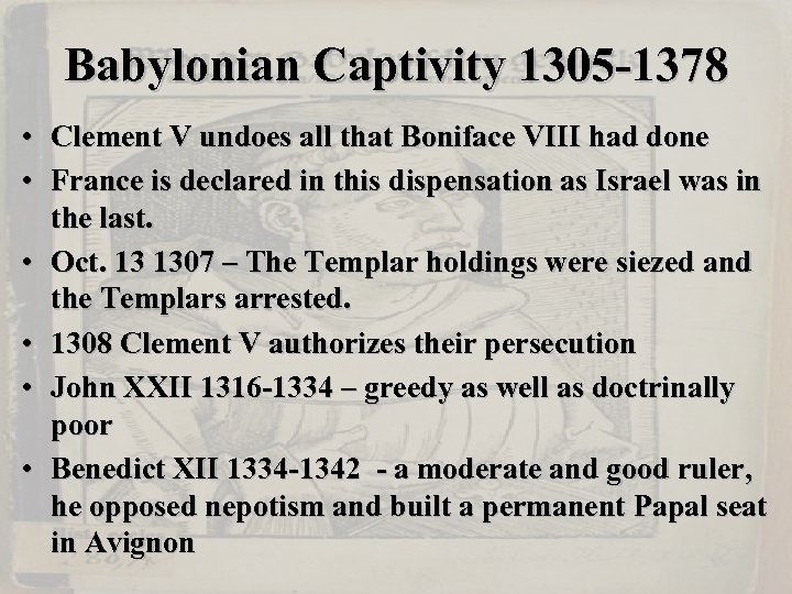 Babylonian Captivity 1305 -1378 • Clement V undoes all that Boniface VIII had done