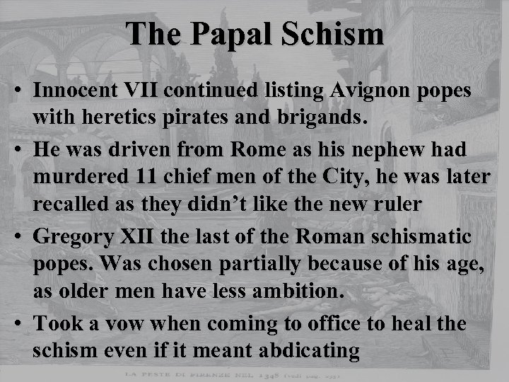 The Papal Schism • Innocent VII continued listing Avignon popes with heretics pirates and