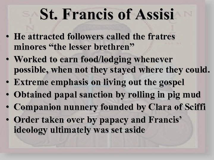 "St. Francis of Assisi • He attracted followers called the fratres minores ""the lesser"