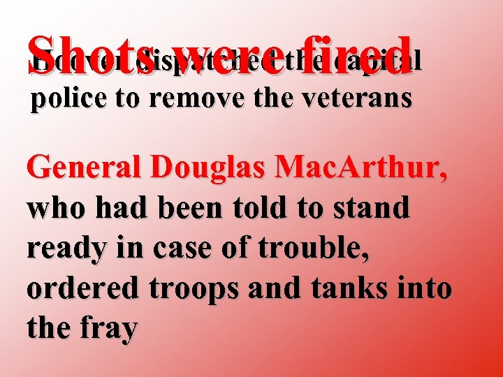 Hoover dispatched fired Shots werethe capital police to remove the veterans General Douglas Mac.