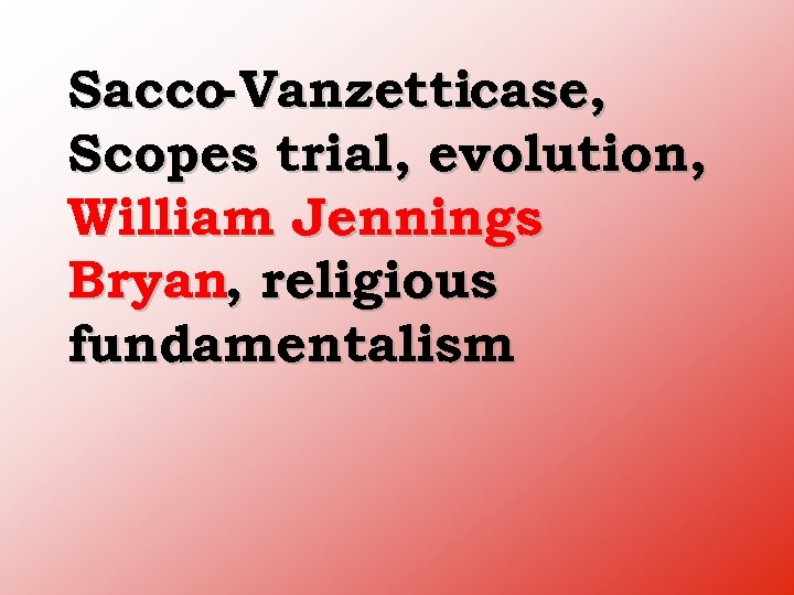 Sacco Vanzetticase, Scopes trial, evolution, William Jennings Bryan, religious fundamentalism