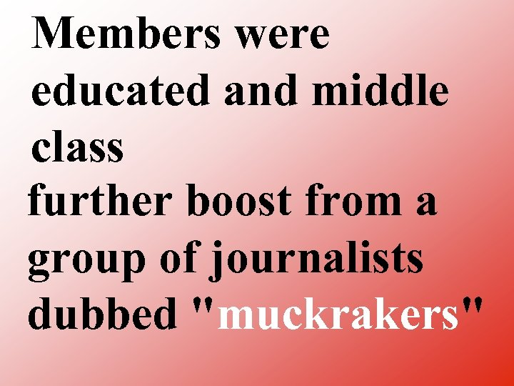 Members were educated and middle class further boost from a group of journalists dubbed