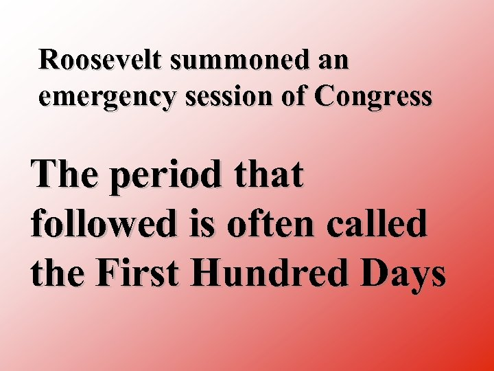 Roosevelt summoned an emergency session of Congress The period that followed is often called