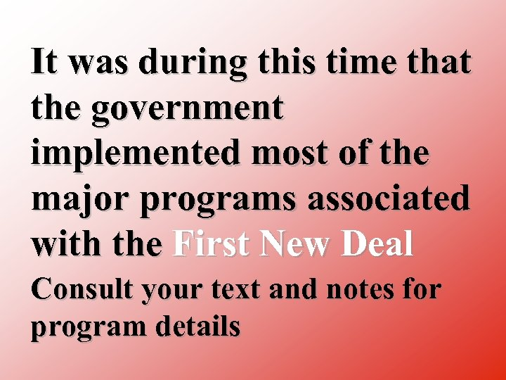 It was during this time that the government implemented most of the major programs